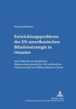 Entwicklungsprobleme der US-amerikanischen Bündnisstrategie in Ostasien von Klöckner,  Michael