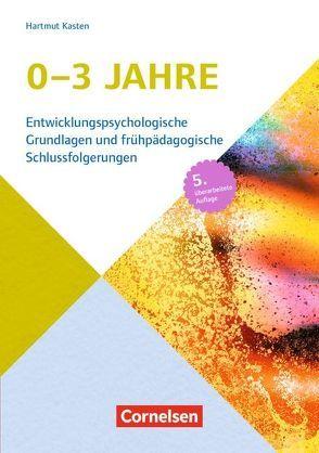 Entwicklungspsychologische Grundlagen / 0-3 Jahre (6., überarbeitete Auflage) von Kasten,  Hartmut