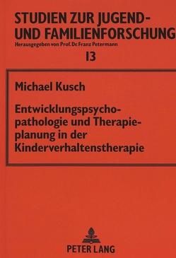 Entwicklungspsychopathologie und Therapieplanung in der Kinderverhaltenstherapie von Kusch,  Michael