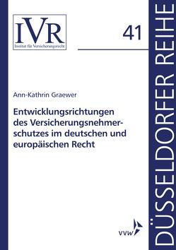 Entwicklungsrichtungen des Versicherungsnehmerschutzes im deutschen und europäischen Recht von Graewer,  Ann-Kathrin
