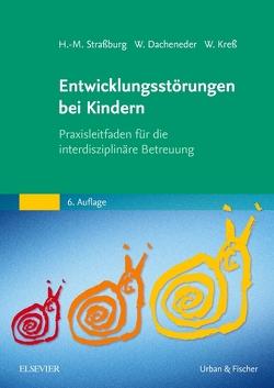 Entwicklungsstörungen bei Kindern von Dacheneder,  Winfried, Kress,  Wolfram, Straßburg,  Hans-Michael