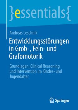 Entwicklungsstörungen in Grob-, Fein- und Graphomotorik von Leschnik,  Andreas