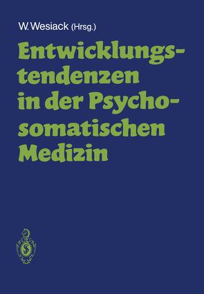 Entwicklungstendenzen in der Psychosomatischen Medizin von Wesiack,  Wolfgang