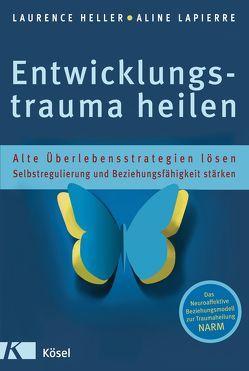 Entwicklungstrauma heilen von Autenrieth,  Silvia, Heller,  Laurence, LaPierre,  Aline