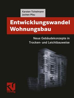 Entwicklungswandel Wohnungsbau: Neue Gebäudekonzepte in Trocken- und Leichtbauweise von Pfau,  Jochen, Tichelmann,  Karsten