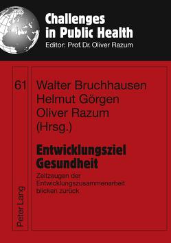 Entwicklungsziel Gesundheit von Bruchhausen,  Walter, Görgen,  Helmut, Razum,  Oliver