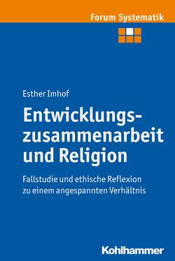 Entwicklungszusammenarbeit und Religion von Imhof,  Esther