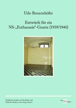 """Entwürfe für ein NS-""""Euthanasie""""-Gesetz (1939/1940) von Benzenhöfer,  Udo"""