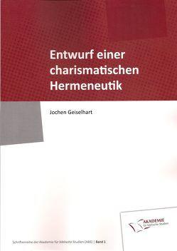 Entwurf einer charismatischen Hermeneutik von Geiselhart,  Jochen