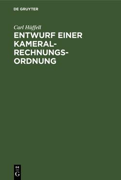Entwurf einer Kameral-Rechnungs-Ordnung von Hüffell,  Carl