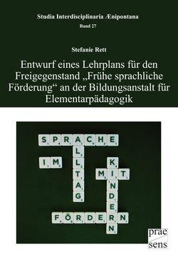 """Entwurf eines Lehrplans für den Freigegenstand """"Frühe sprachliche Förderung"""" an der Bildungsanstalt für Elementarpädagogik von Rett,  Stefanie"""
