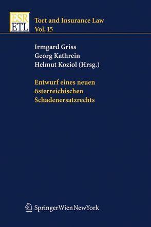 Entwurf eines neuen österreichischen Schadenersatzrechts von Griss,  Irmgard, Kathrein,  Georg, Koziol,  Helmut