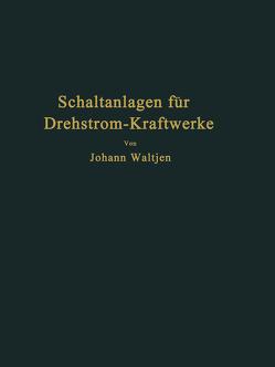 Entwurf und Bau von Schaltanlagen für Drehstrom-Kraftwerke von Waltjen,  Johann