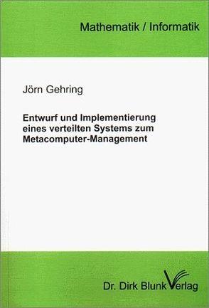 Entwurf und Implementierung eines verteilten Systems zum Metacomputer-Management von Gehring,  Jörn