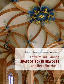 Entwurf und Planung spätgotischer Gewölbe und ihrer Einzelteile von Wendland,  David