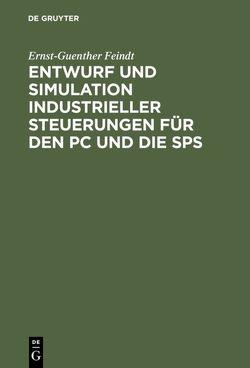 Entwurf und Simulation industrieller Steuerungen für den PC und die SPS von Feindt,  Ernst-Guenther
