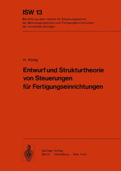 Entwurf und Strukturtheorie von Steuerungen für Fertigungseinrichtungen von König,  H
