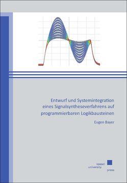 Entwurf und Systemintegration eines Signalsyntheseverfahrens auf programmierbaren Logikbausteinen von Bayer,  Eugen