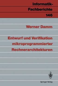 Entwurf und Verifikation mikroprogrammierter Rechnerarchitekturen von Damm,  Werner