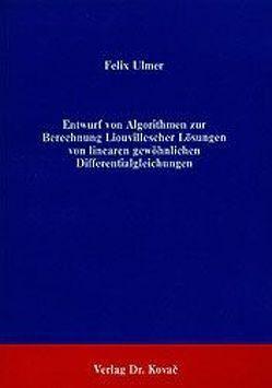 Entwurf von Algorithmen zur Berechnung Liouvillescher Lösungen von linearen gewöhnlichen Differentialgleichungen von Ulmer,  Felix