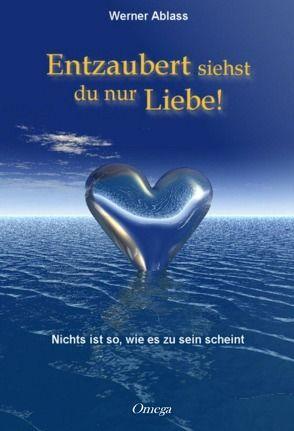 Entzaubert siehst du nur Liebe von Ablass,  Werner