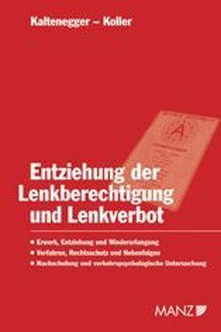 Entziehung der Lenkberechtigung und Lenkverbot von Kaltenegger,  Armin, Koller,  Thomas