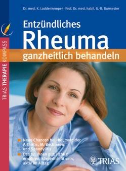 Entzündliches Rheuma ganzheitlich behandeln von Burmester,  Gerd-Rüdiger, Loddenkemper,  Konstanze