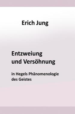 Entzweiung und Versöhnung in Hegels Phänomenologie des Geistes von Jung,  Erich