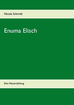 Enuma Elisch von Schmidt,  Nicole