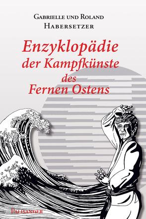 Enzyklopädie der Kampfkünste des Fernen Ostens von Elstner,  Frank, Habersetzer,  Gabrielle, Habersetzer,  Roland