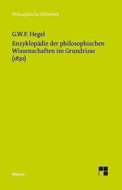 Enzyklopädie der philosophischen Wissenschaften im Grundrisse (1830) von Hegel,  Georg W F, Nicolin,  Friedhelm, Pöggeler,  Otto