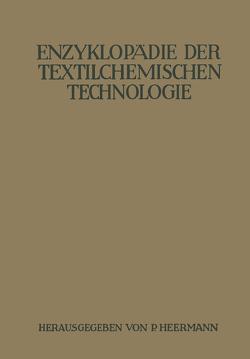 Enzyklopädie der textilchemischen Technologie von Bodmer,  A., Braungard,  K., Christ,  W., Durst,  G., Haller,  R., Heermann,  P., Herzog,  Alouis, Hofmann,  R, Keiper,  W., Kind,  W., Klughardt,  A., Krais,  P., Ley,  H., Marx,  Jul., Richter,  Manfred, Rüsch,  R.