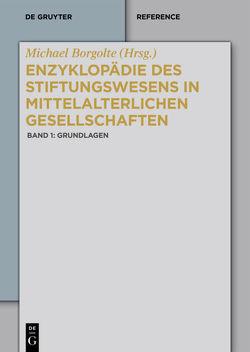 Enzyklopädie des Stiftungswesens in mittelalterlichen Gesellschaften / Grundlagen von Borgolte,  Michael