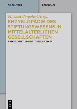 Enzyklopädie des Stiftungswesens in mittelalterlichen Gesellschaften / Stiftung und Gesellschaft von Borgolte,  Michael