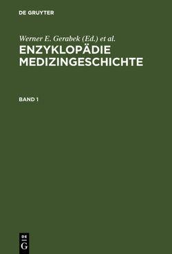 Enzyklopädie Medizingeschichte von Gerabek,  Werner E., Haage,  Bernhard D., Keil,  Gundolf, Wegner,  Wolfgang