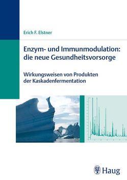 Enzym- und Immunmodulation: die neue Gesundheitsvorsorge von Elstner,  Erich F.