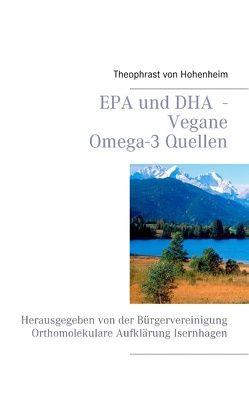 EPA und DHA – Vegane Omega-3 Quellen von Hohenheim,  Theophrast von