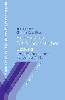 Ephesus als Ort frühchristlichen Lebens von Pichler,  Josef, Rajic,  Christine