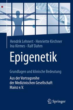 Epigenetik – Grundlagen und klinische Bedeutung von Dahm,  Ralf, Kirchner,  Henriette, Kirmes,  Ina, Lehnert,  Hendrik
