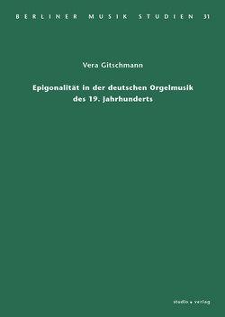 Epigonalität in der deutschen Orgelmusik des 19. Jahrhunderts von Gitschmann,  Vera