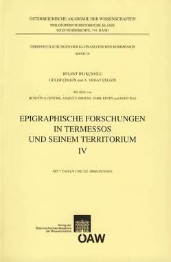 Epigraphische Forschungen in Termessos und seinem Territorium IV von Celgin,  A Vedat, Celgin,  Güler, Dobesch,  Gerhard, Iplikcioglu,  Bülent