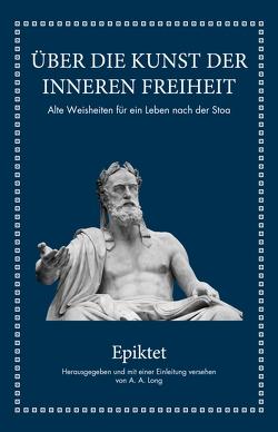 Epiktet: Über die Kunst der inneren Freiheit von Hölsken,  Nicole, Long,  A.A.