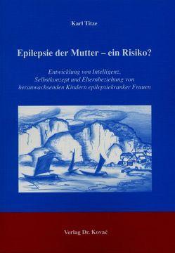 Epilepsie der Mutter – ein Risiko? von Titze,  Karl