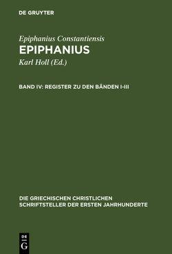 Epiphanius / Register zu den Bänden I-III von Collatz,  Christian-Friedrich, Döhler,  Marietheres, Holl,  Karl, Hollnagel,  Dorothea, Markschies,  Christoph, Rattmann,  Arnd