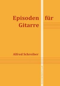 Episoden für Gitarre von Schreiber,  Alfred