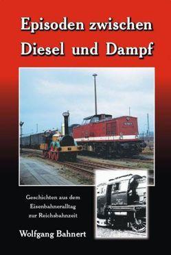Episoden zwischen Diesel und Dampf von Bahnert,  Wolfgang, Mehnert,  Axel, Meutzner,  Klaus