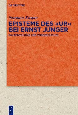 """Episteme des """"Ur"""" bei Ernst Jünger von Kasper,  Norman"""