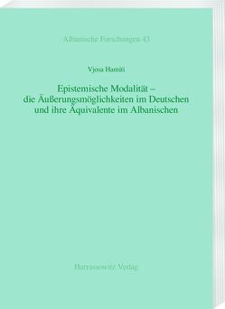 Epistemische Modalität – die Äußerungsmöglichkeiten im Deutschen und ihre Äquivalente im Albanischen von Hamiti,  Vjosa