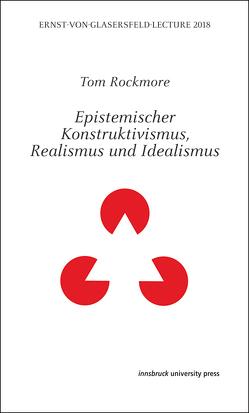 Epistemischer Konstruktivismus, Realismus und Idealismus von Hug,  Theo, Mitterer,  Josef, Rockmore,  Tom, Schorner,  Michael