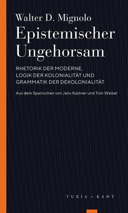 Epistemischer Ungehorsam von Kastner,  Jens, Mignolo,  Walter D., versehen,  Tom Waibel